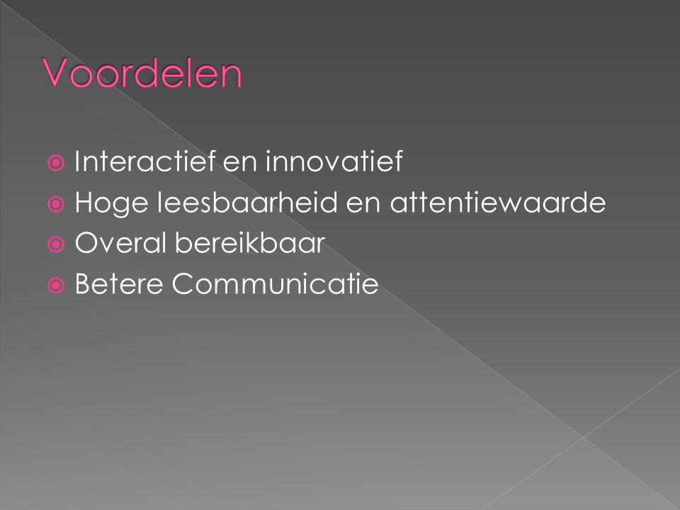  Interactief en innovatief  Hoge leesbaarheid en attentiewaarde  Overal bereikbaar  Betere Communicatie