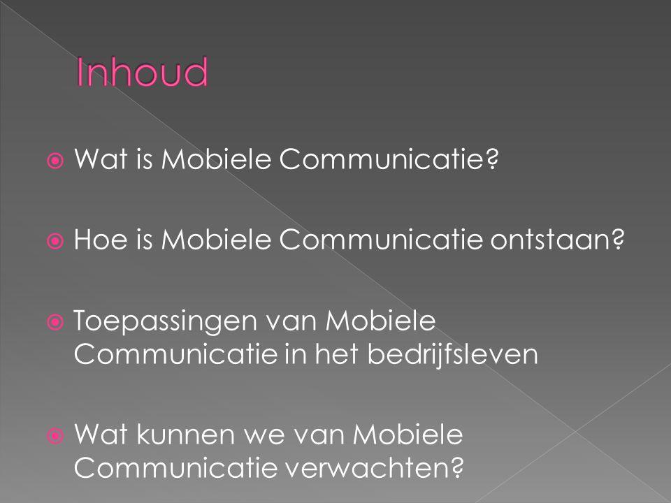  Wat is Mobiele Communicatie?  Hoe is Mobiele Communicatie ontstaan?  Toepassingen van Mobiele Communicatie in het bedrijfsleven  Wat kunnen we va