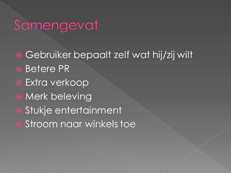  Gebruiker bepaalt zelf wat hij/zij wilt  Betere PR  Extra verkoop  Merk beleving  Stukje entertainment  Stroom naar winkels toe