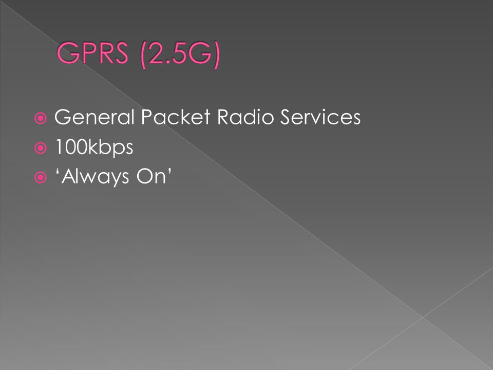  General Packet Radio Services  100kbps  'Always On'