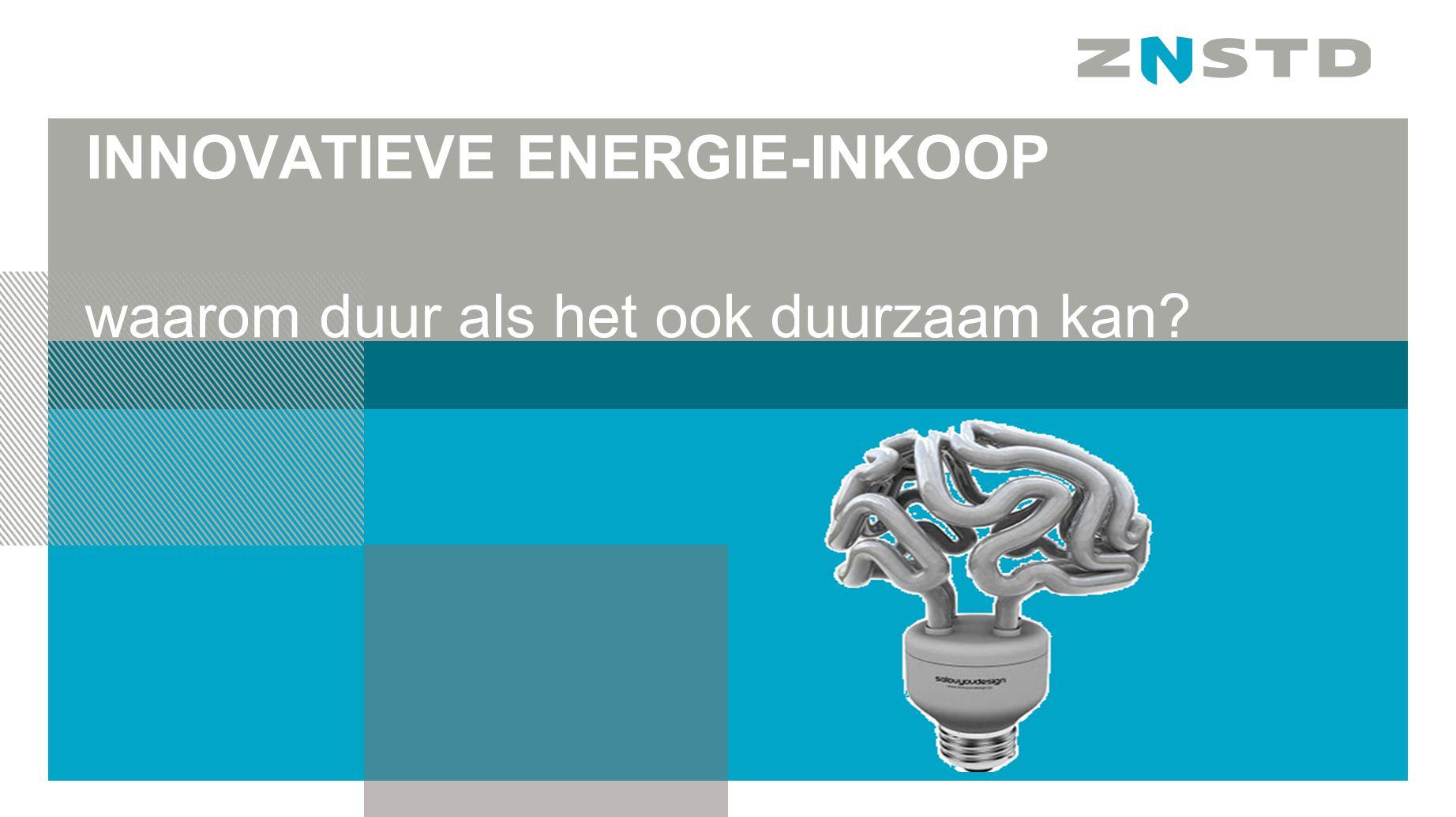 INNOVATIEVE ENERGIE-INKOOP waarom duur als het ook duurzaam kan?