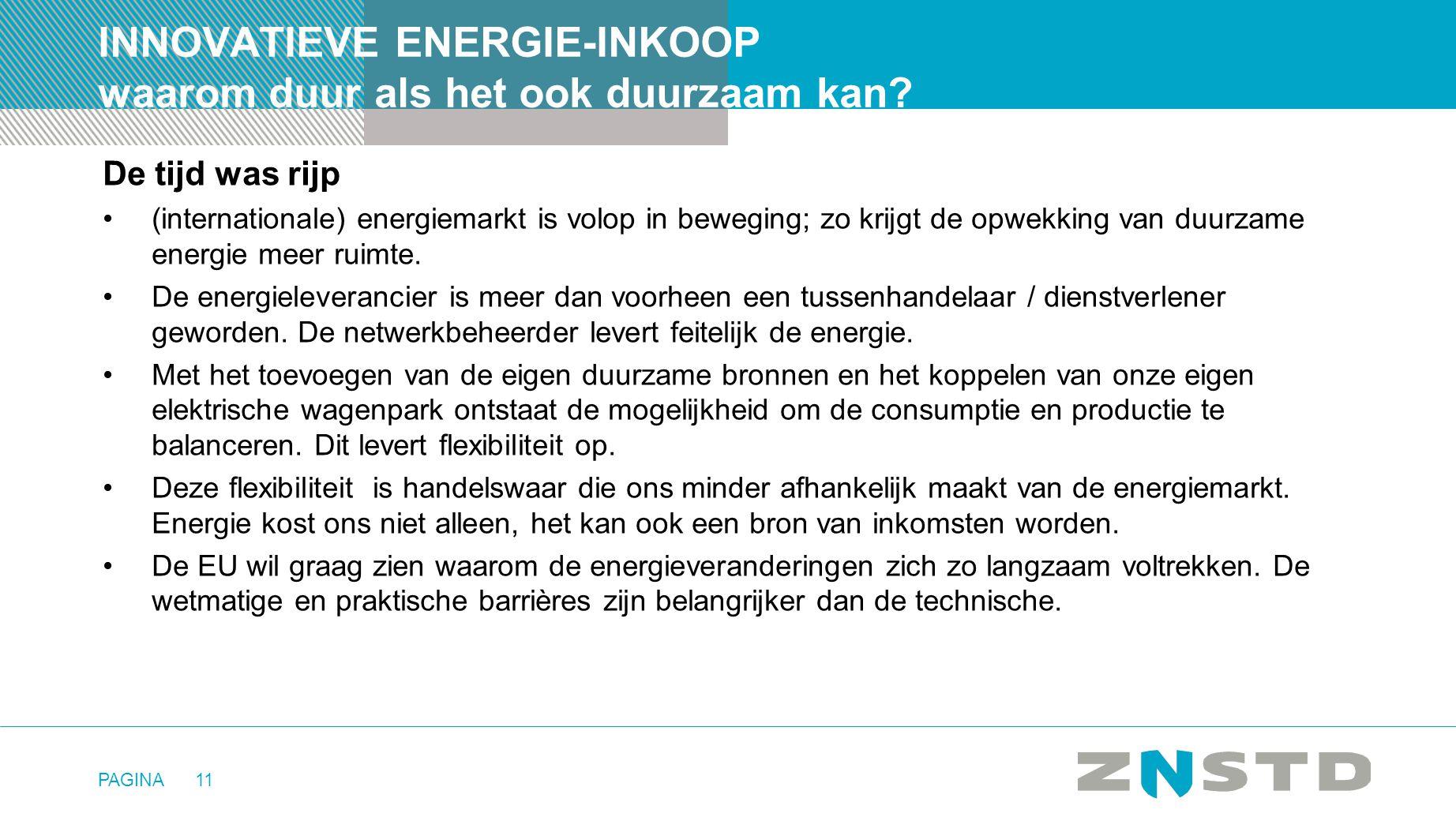 PAGINA11 INNOVATIEVE ENERGIE-INKOOP waarom duur als het ook duurzaam kan? De tijd was rijp •(internationale) energiemarkt is volop in beweging; zo kri