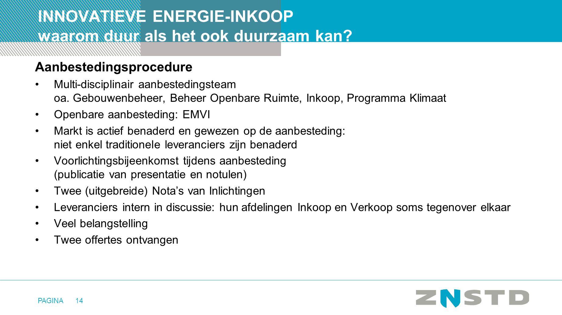 PAGINA14 INNOVATIEVE ENERGIE-INKOOP waarom duur als het ook duurzaam kan? Aanbestedingsprocedure •Multi-disciplinair aanbestedingsteam oa. Gebouwenbeh