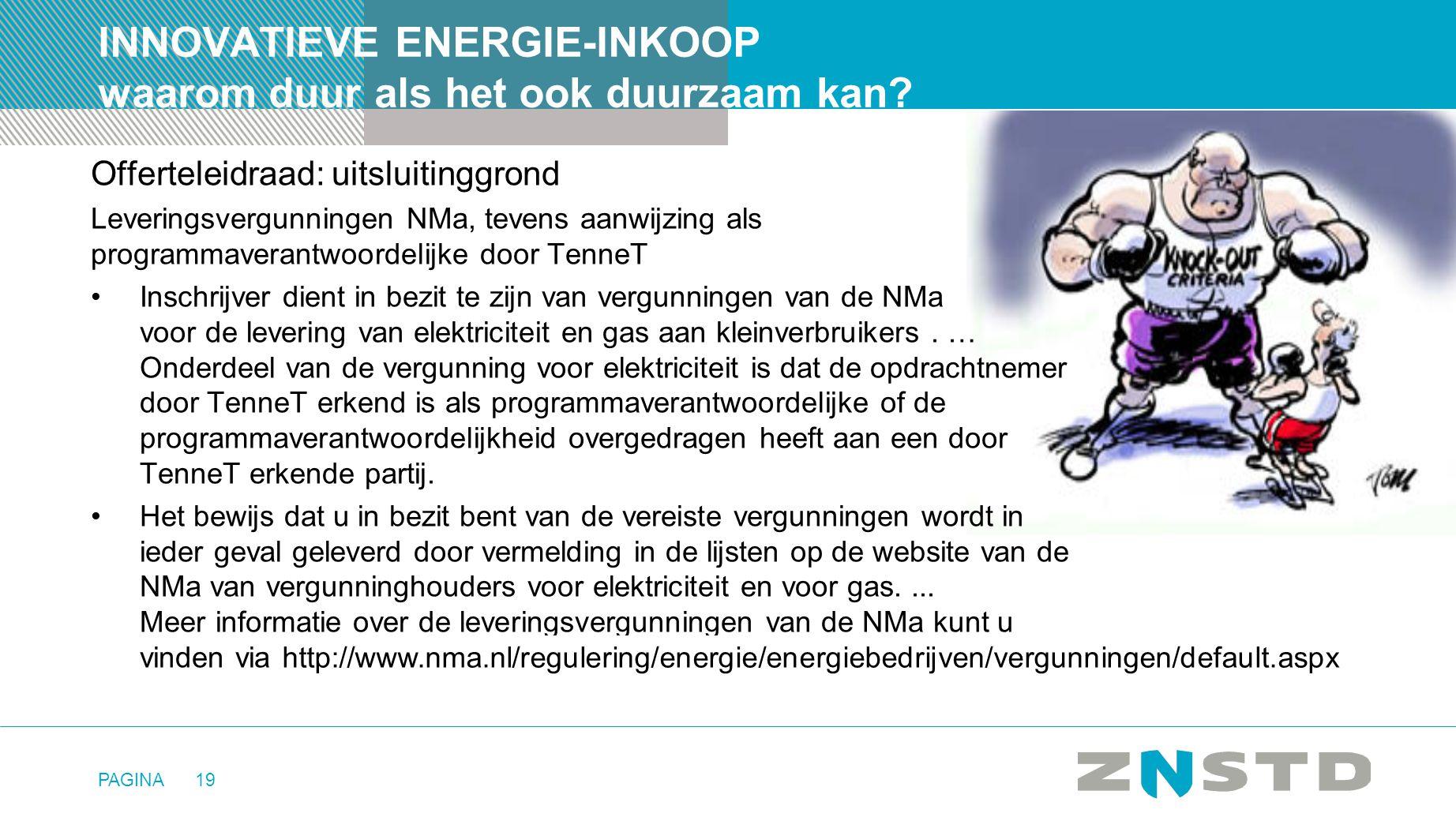 PAGINA19 INNOVATIEVE ENERGIE-INKOOP waarom duur als het ook duurzaam kan? Offerteleidraad: uitsluitinggrond Leveringsvergunningen NMa, tevens aanwijzi