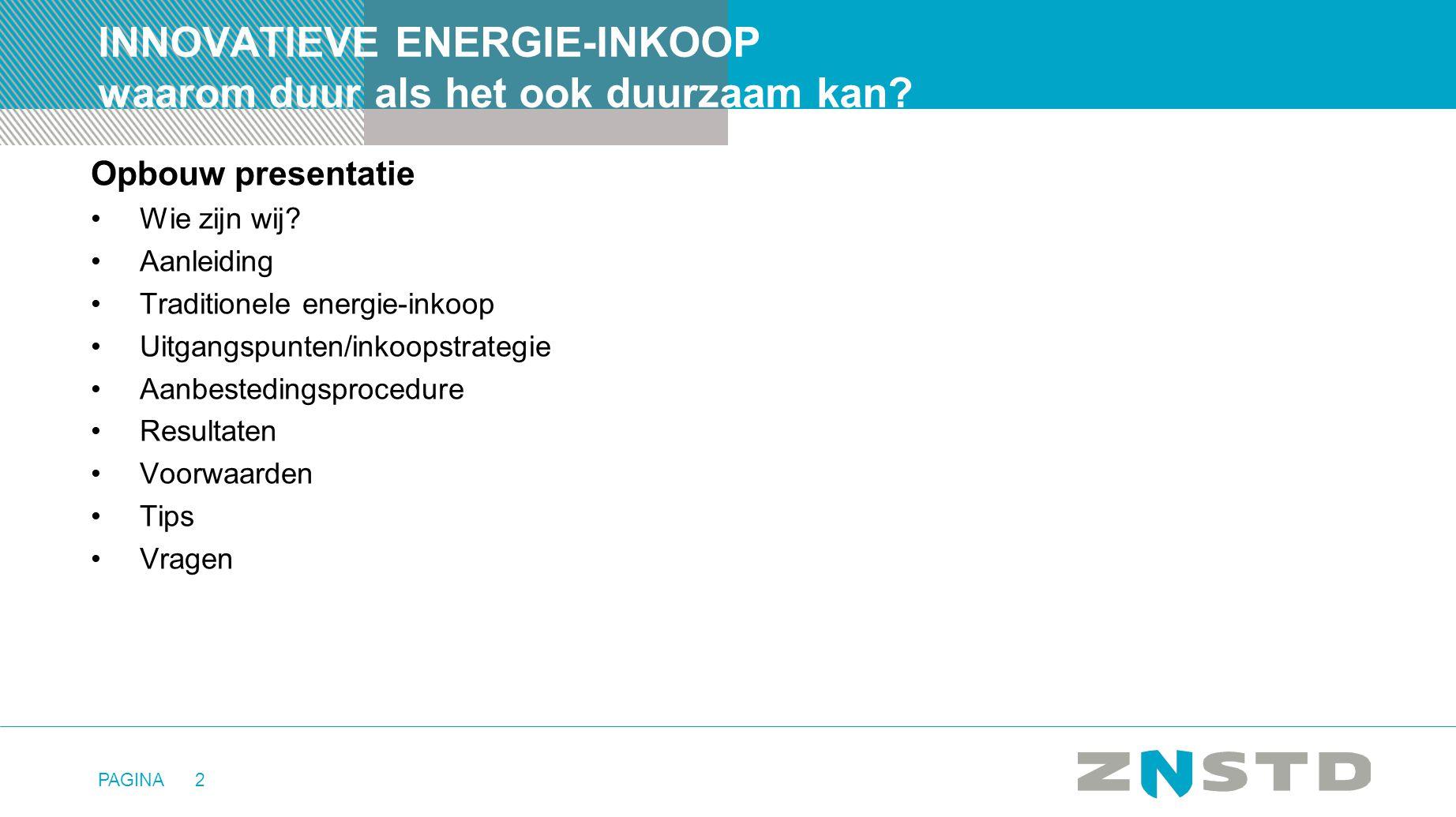 PAGINA2 INNOVATIEVE ENERGIE-INKOOP waarom duur als het ook duurzaam kan? Opbouw presentatie •Wie zijn wij? •Aanleiding •Traditionele energie-inkoop •U