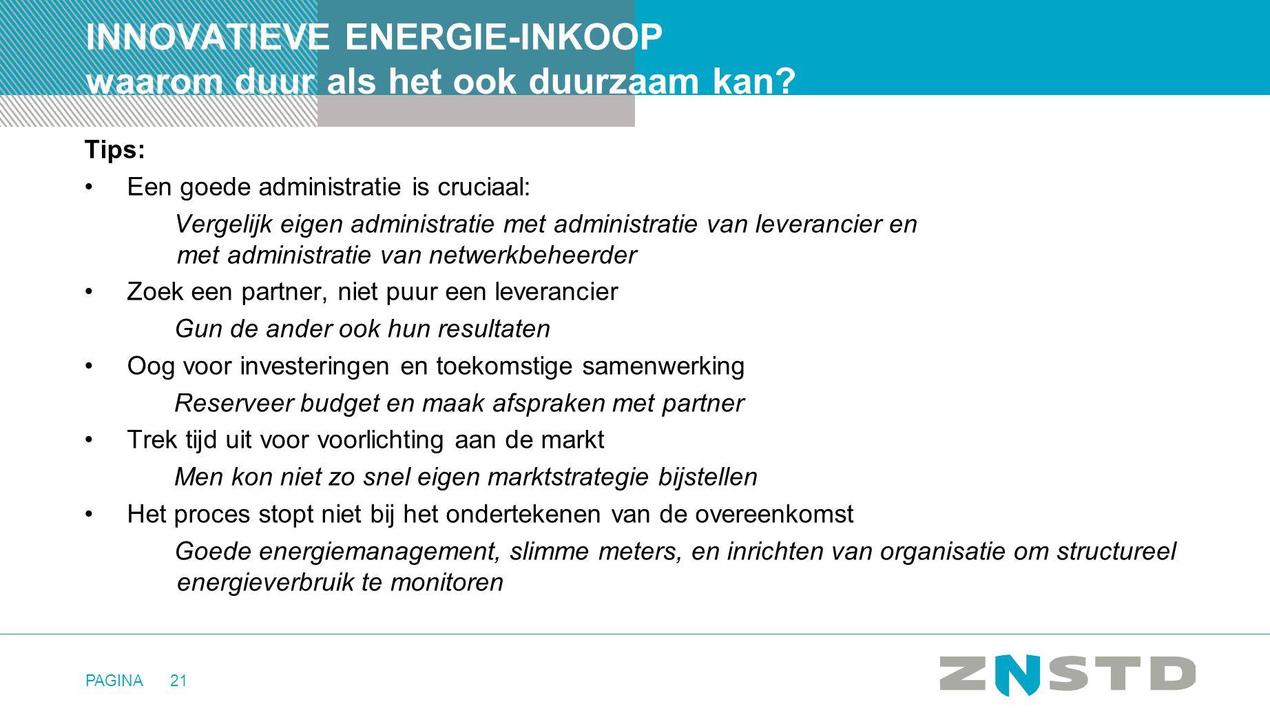 PAGINA21 INNOVATIEVE ENERGIE-INKOOP waarom duur als het ook duurzaam kan? Tips: •Een goede administratie is cruciaal: Vergelijk eigen administratie me