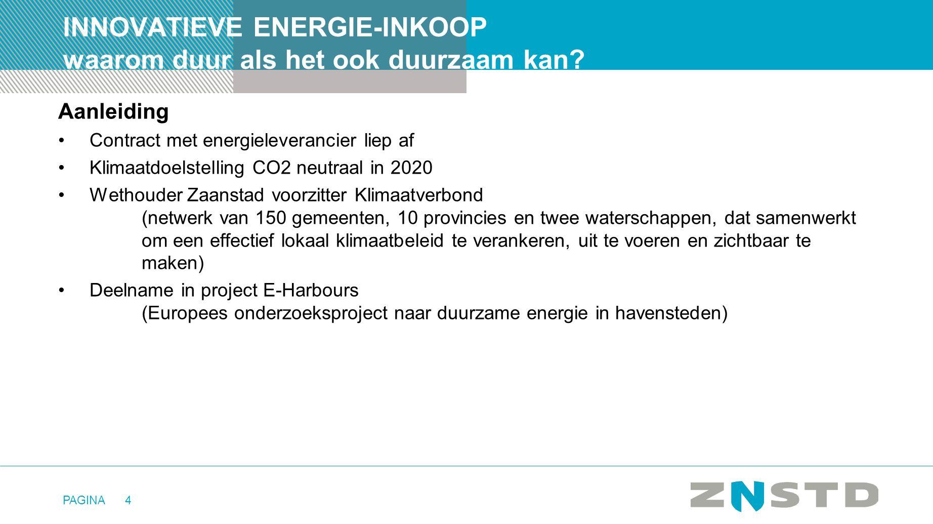 PAGINA4 INNOVATIEVE ENERGIE-INKOOP waarom duur als het ook duurzaam kan? Aanleiding •Contract met energieleverancier liep af •Klimaatdoelstelling CO2
