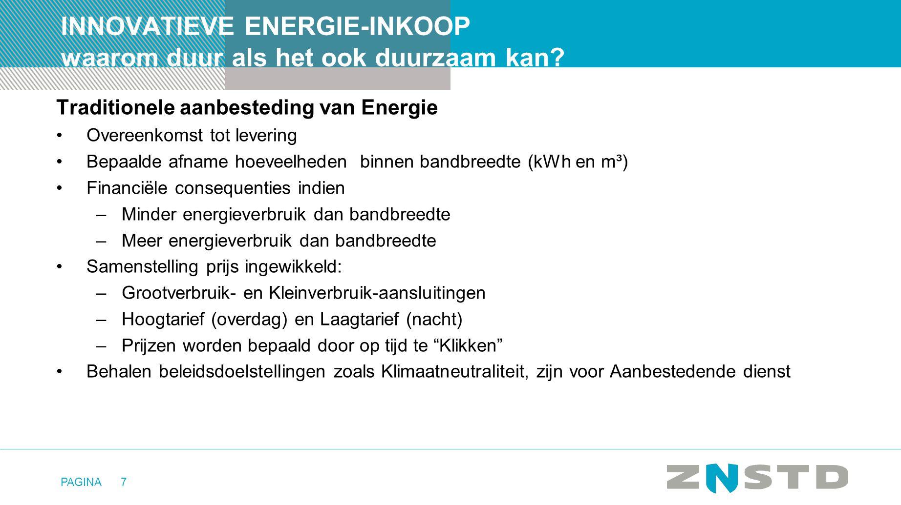 PAGINA7 INNOVATIEVE ENERGIE-INKOOP waarom duur als het ook duurzaam kan? Traditionele aanbesteding van Energie •Overeenkomst tot levering •Bepaalde af