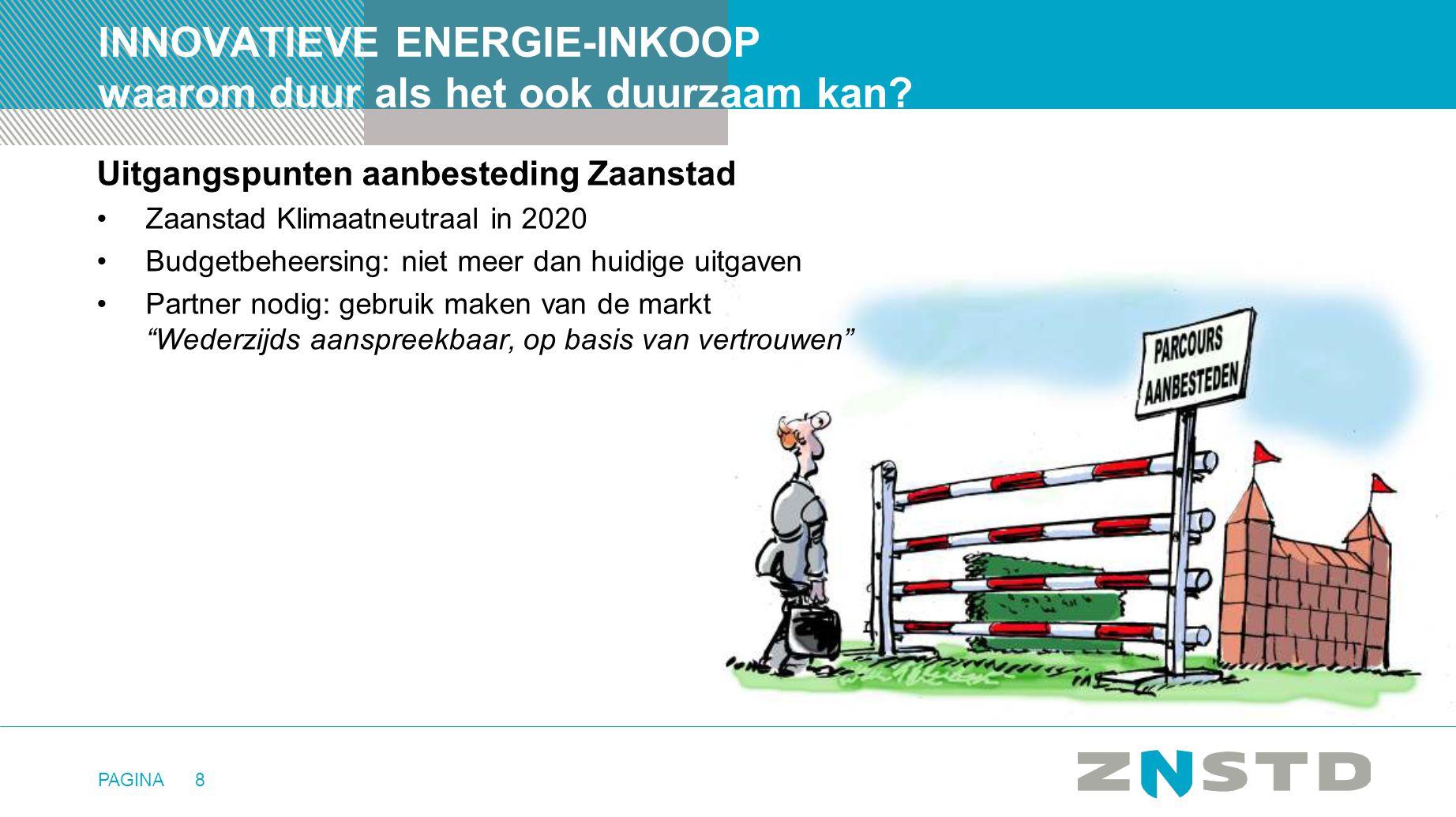 PAGINA8 INNOVATIEVE ENERGIE-INKOOP waarom duur als het ook duurzaam kan? Uitgangspunten aanbesteding Zaanstad •Zaanstad Klimaatneutraal in 2020 •Budge