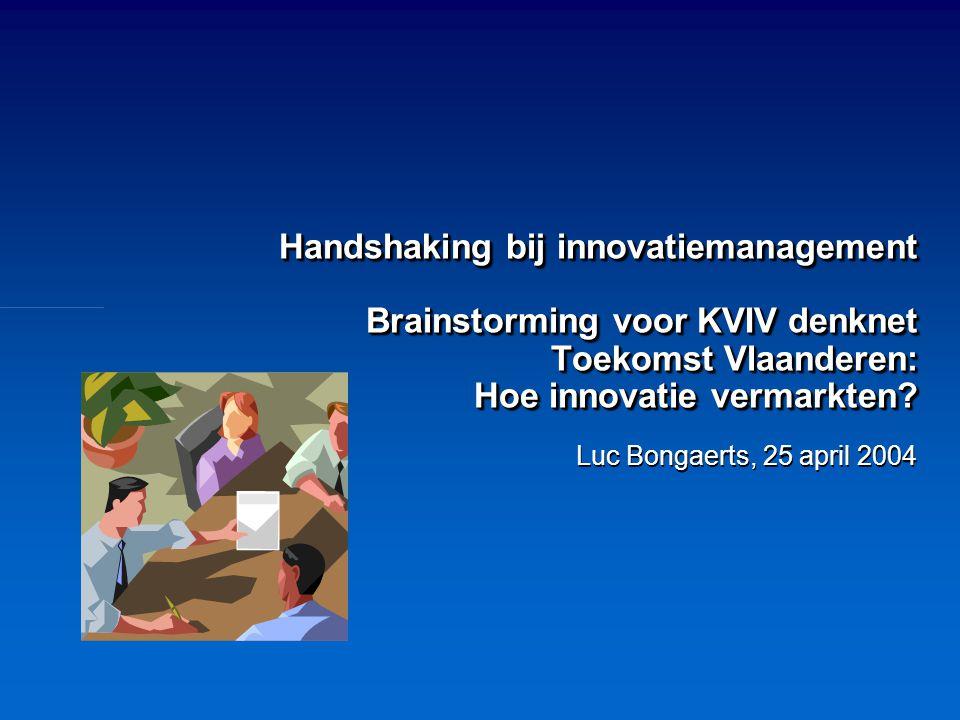 Handshaking bij innovatiemanagement Brainstorming voor KVIV denknet Toekomst Vlaanderen: Hoe innovatie vermarkten.