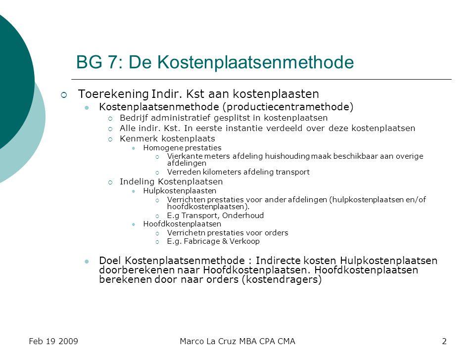 Feb 19 2009Marco La Cruz MBA CPA CMA3 BG 7: De Kostenplaatsenmethode  Toerekening van Indirecte Kosten  Eerstverdeelde kosten  Eerst toerekenen Indir.Kst Rubr.