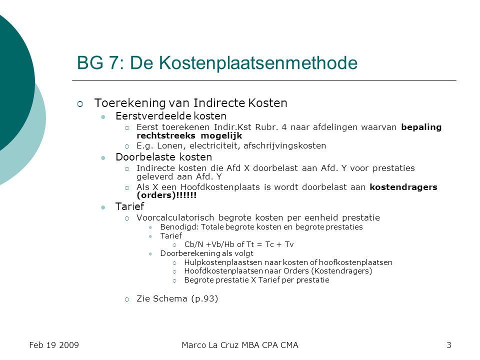 Feb 19 2009Marco La Cruz MBA CPA CMA4 BG 7: De Kostenplaatsenmethode  De Voorcalculatorische kostenverdeel – en dekkingsstaat  Doel:Voorcalculatorische berekeningen om Indir.