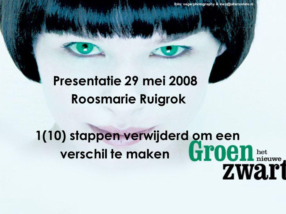 Presentatie 29 mei 2008 Roosmarie Ruigrok 1(10) stappen verwijderd om een verschil te maken
