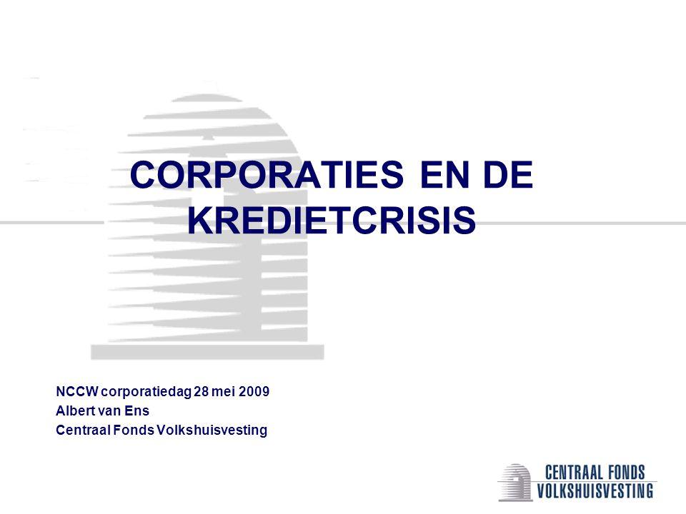 CORPORATIES EN DE KREDIETCRISIS NCCW corporatiedag 28 mei 2009 Albert van Ens Centraal Fonds Volkshuisvesting