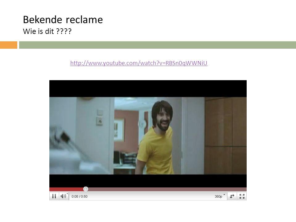 Bekende reclame Wie is dit ???? http://www.youtube.com/watch?v=RBSn0qWWNiU