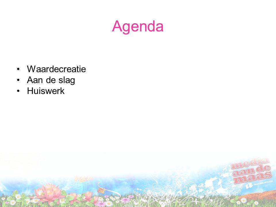 Agenda •Waardecreatie •Aan de slag •Huiswerk