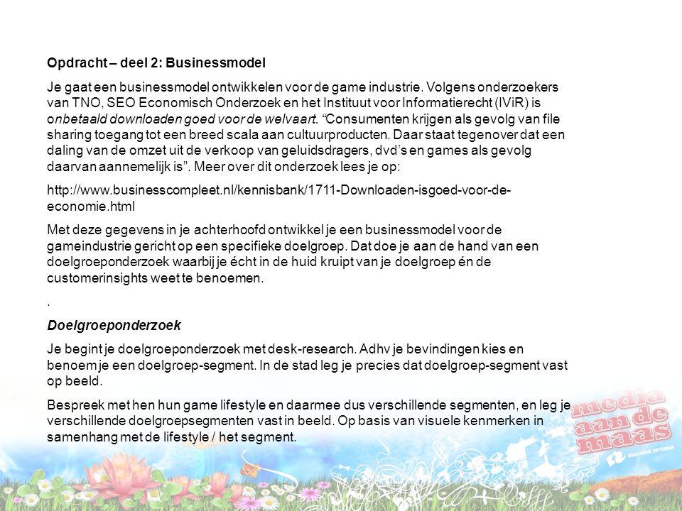Opdracht – deel 2: Businessmodel Je gaat een businessmodel ontwikkelen voor de game industrie.