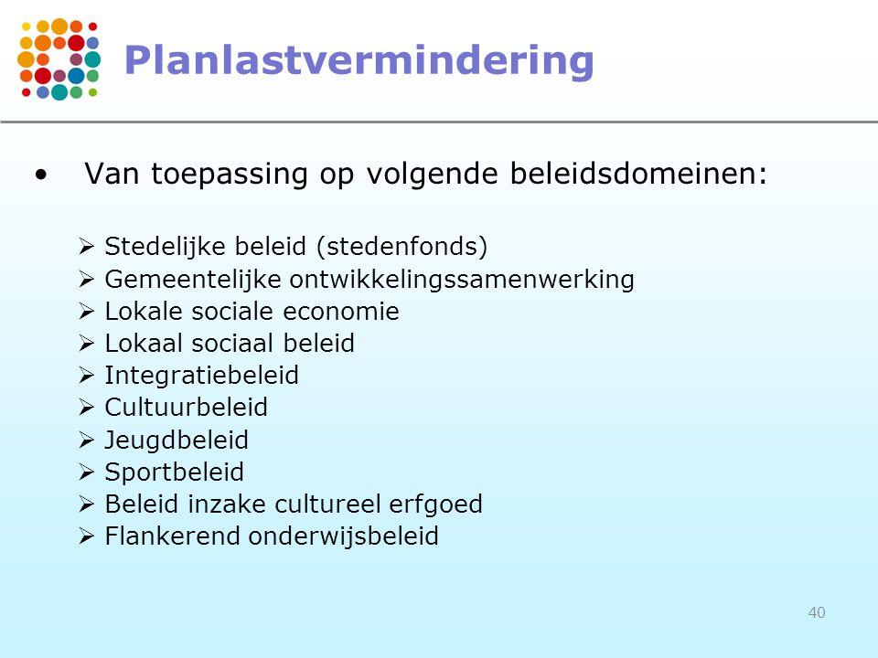 •Van toepassing op volgende beleidsdomeinen:  Stedelijke beleid (stedenfonds)  Gemeentelijke ontwikkelingssamenwerking  Lokale sociale economie  L