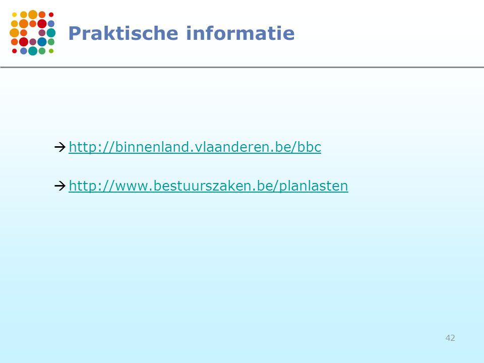 42 Praktische informatie  http://binnenland.vlaanderen.be/bbc http://binnenland.vlaanderen.be/bbc  http://www.bestuurszaken.be/planlasten http://www.bestuurszaken.be/planlasten