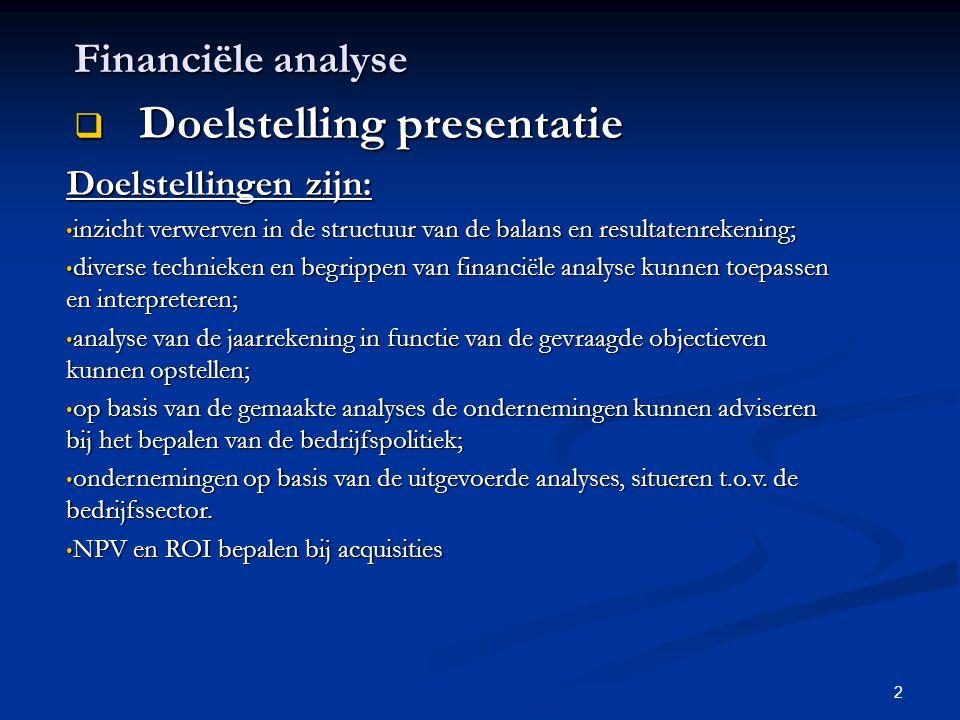 2 Financiële analyse  Doelstelling presentatie Doelstellingen zijn: • inzicht verwerven in de structuur van de balans en resultatenrekening; • divers
