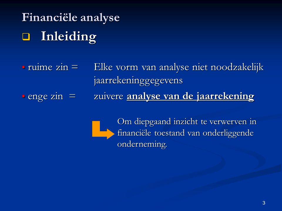 3 Financiële analyse  Inleiding  ruime zin = Elke vorm van analyse niet noodzakelijk jaarrekeninggegevens  enge zin = zuivere analyse van de jaarre
