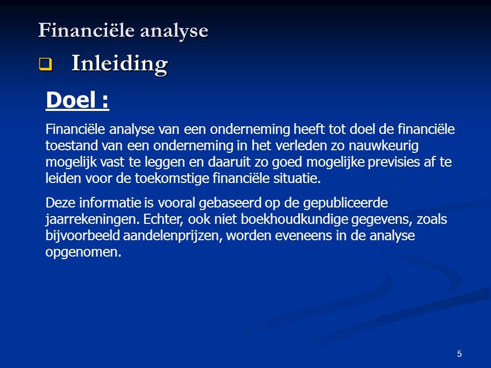 5 Financiële analyse  Inleiding Doel : Financiële analyse van een onderneming heeft tot doel de financiële toestand van een onderneming in het verled