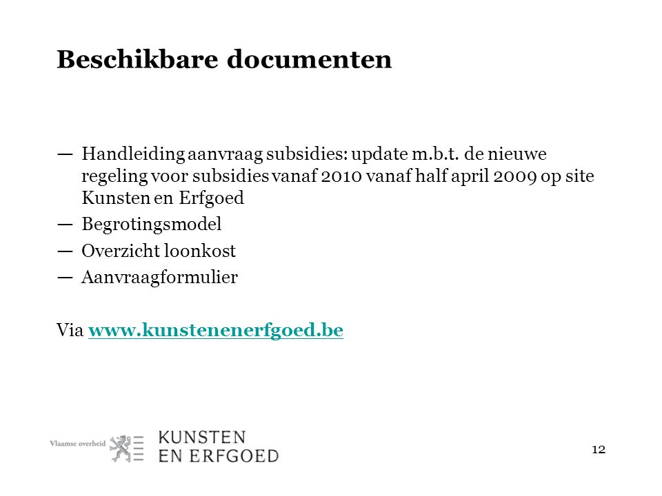 12 Beschikbare documenten — Handleiding aanvraag subsidies: update m.b.t. de nieuwe regeling voor subsidies vanaf 2010 vanaf half april 2009 op site K