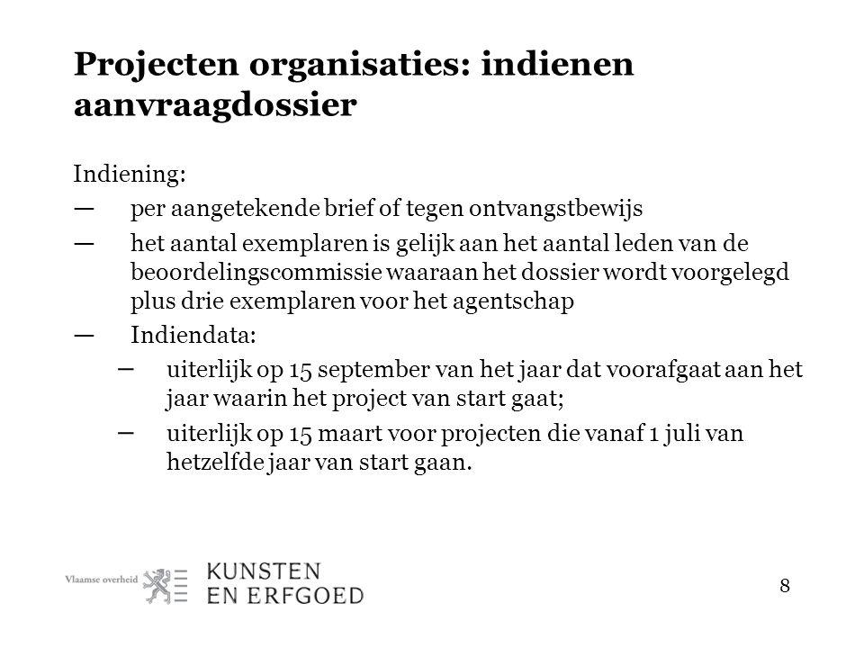 8 Projecten organisaties: indienen aanvraagdossier Indiening: — per aangetekende brief of tegen ontvangstbewijs — het aantal exemplaren is gelijk aan