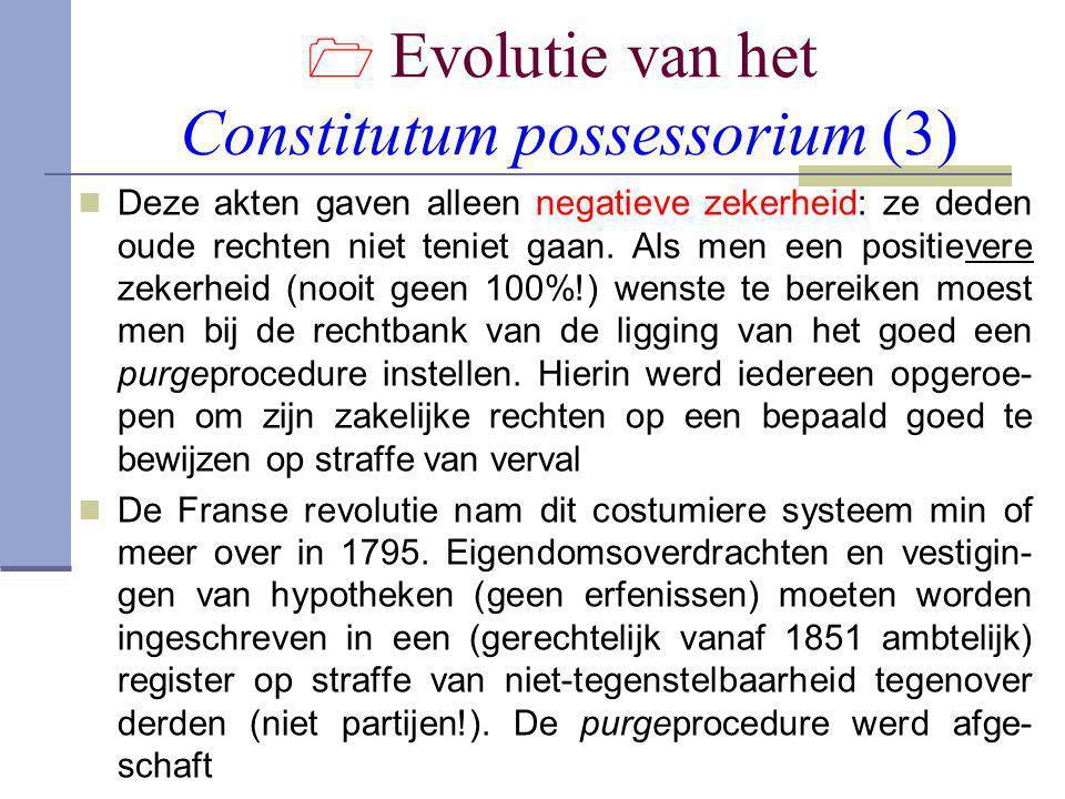  Evolutie van het Constitutum possessorium (3)  Deze akten gaven alleen negatieve zekerheid: ze deden oude rechten niet teniet gaan. Als men een pos