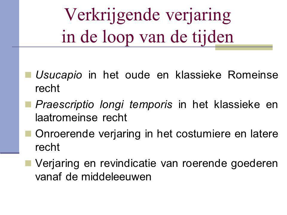 Verkrijgende verjaring in de loop van de tijden  Usucapio in het oude en klassieke Romeinse recht  Praescriptio longi temporis in het klassieke en l