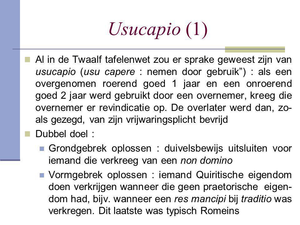 """Usucapio (1)  Al in de Twaalf tafelenwet zou er sprake geweest zijn van usucapio (usu capere : nemen door gebruik"""") : als een overgenomen roerend goe"""