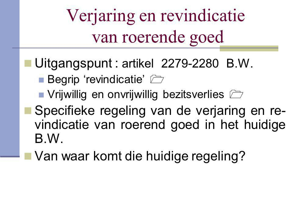 Verjaring en revindicatie van roerende goed  Uitgangspunt : artikel 2279-2280 B.W.  Begrip 'revindicatie'   Vrijwillig en onvrijwillig bezitsverli