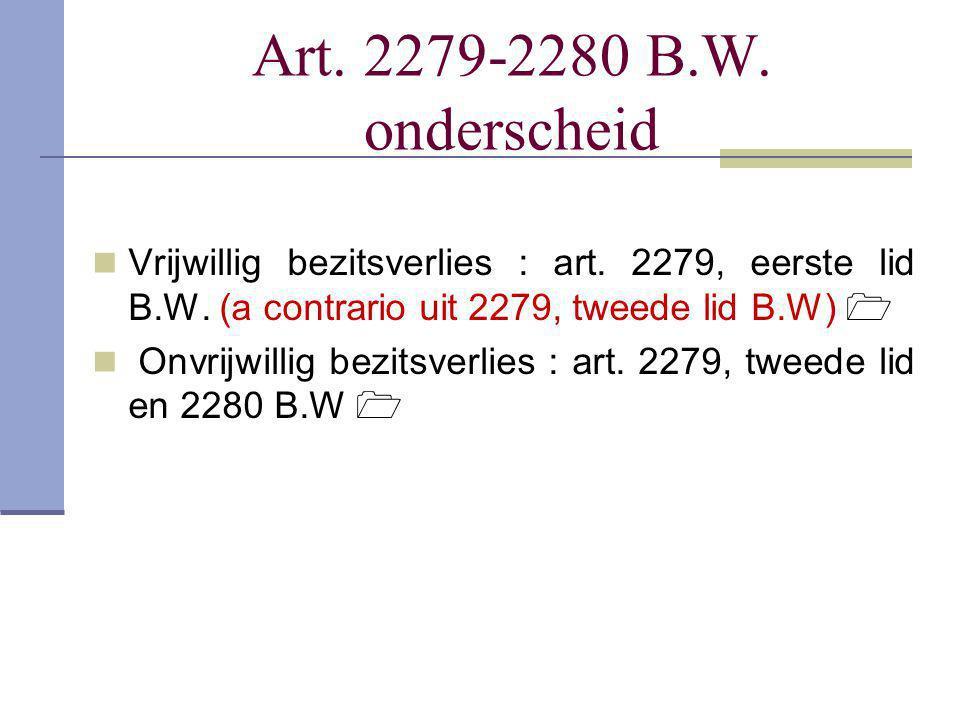 Art. 2279-2280 B.W. onderscheid  Vrijwillig bezitsverlies : art. 2279, eerste lid B.W. (a contrario uit 2279, tweede lid B.W)   Onvrijwillig bezits