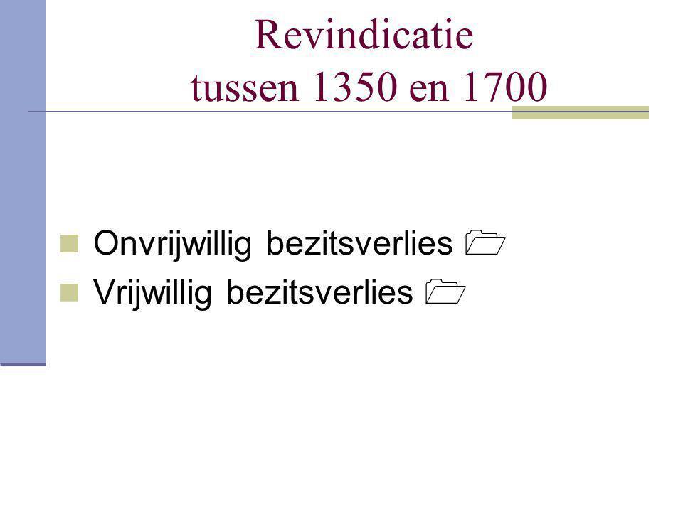 Revindicatie tussen 1350 en 1700  Onvrijwillig bezitsverlies   Vrijwillig bezitsverlies 