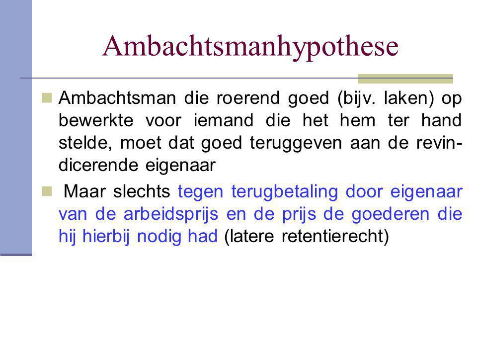 Ambachtsmanhypothese  Ambachtsman die roerend goed (bijv. laken) op bewerkte voor iemand die het hem ter hand stelde, moet dat goed teruggeven aan de
