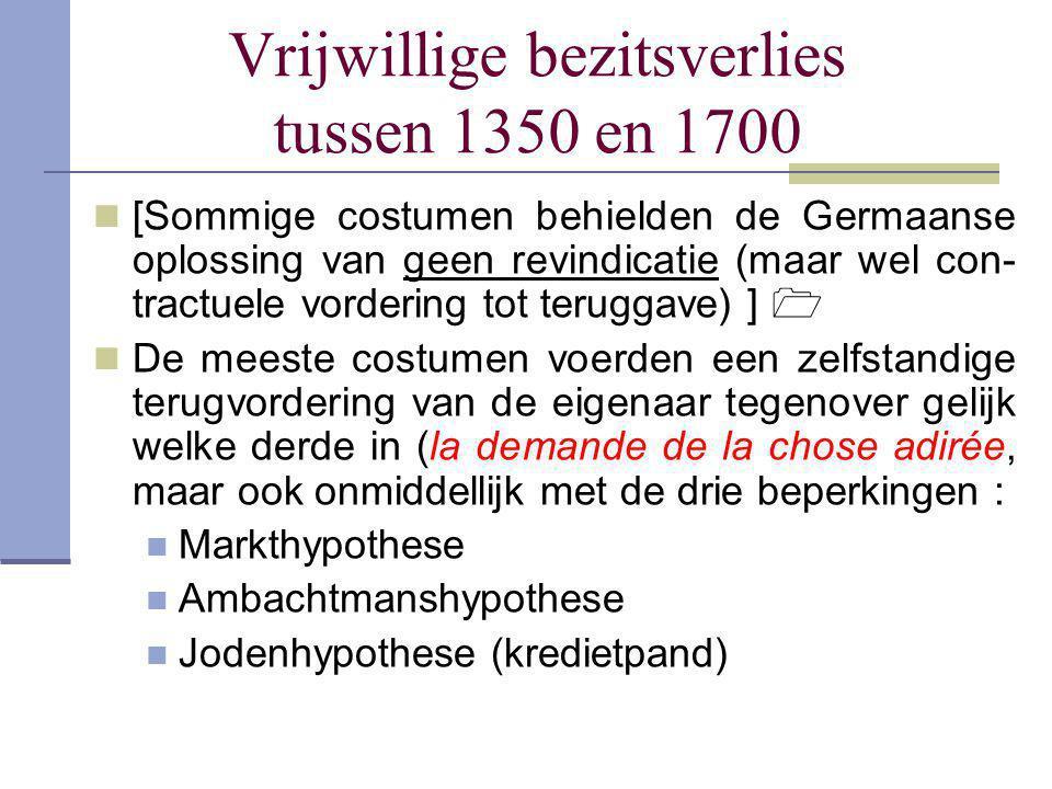 Vrijwillige bezitsverlies tussen 1350 en 1700  [Sommige costumen behielden de Germaanse oplossing van geen revindicatie (maar wel con- tractuele vord