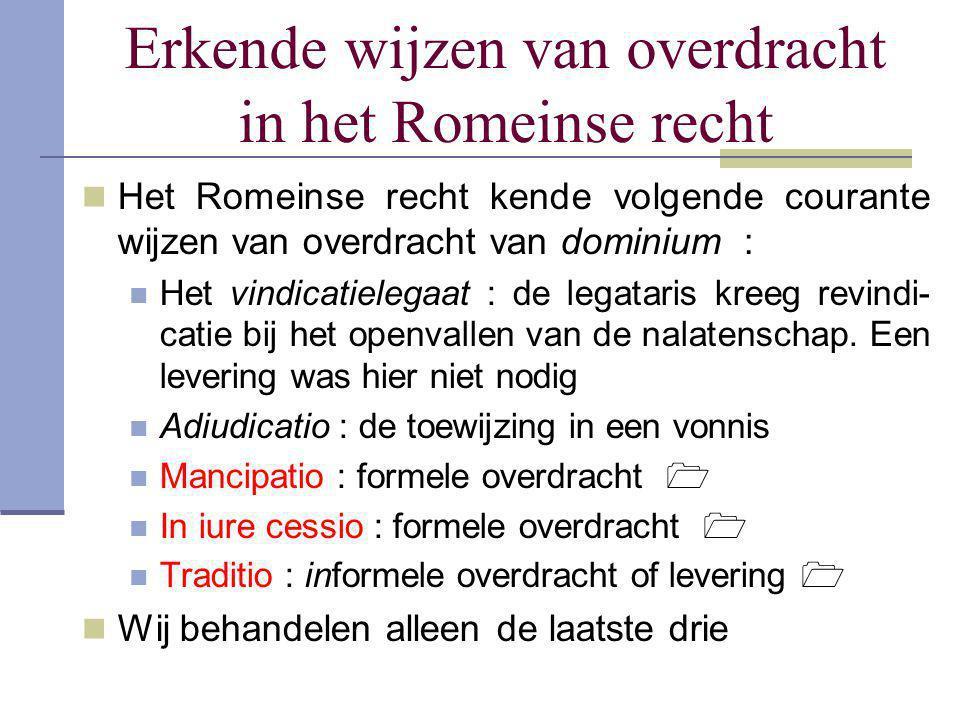 Erkende wijzen van overdracht in het Romeinse recht  Het Romeinse recht kende volgende courante wijzen van overdracht van dominium :  Het vindicatie