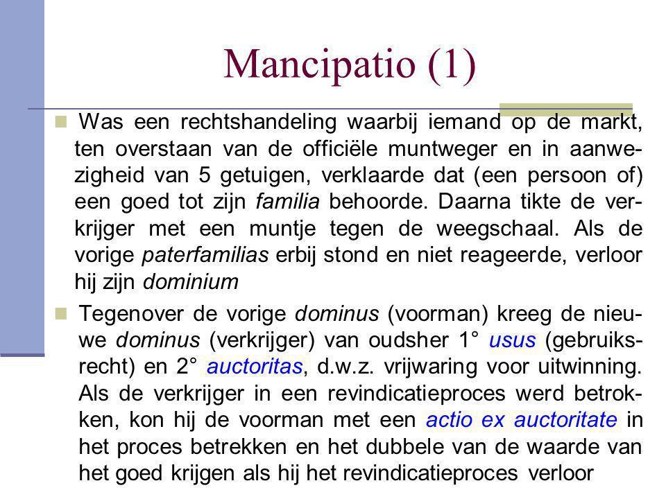 Mancipatio (1)  Was een rechtshandeling waarbij iemand op de markt, ten overstaan van de officiële muntweger en in aanwe- zigheid van 5 getuigen, ver