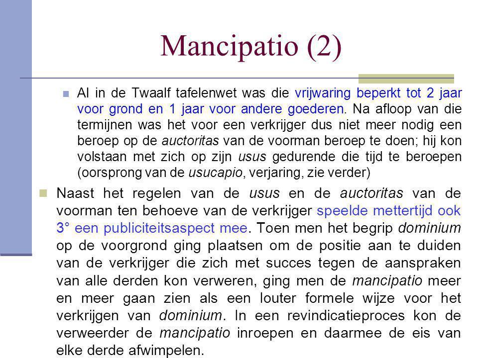 Mancipatio (2)  Al in de Twaalf tafelenwet was die vrijwaring beperkt tot 2 jaar voor grond en 1 jaar voor andere goederen. Na afloop van die termijn