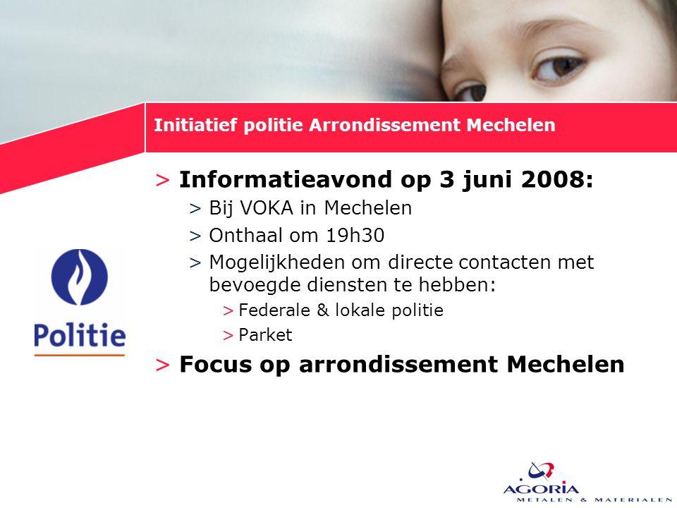 Initiatief politie Arrondissement Mechelen >Informatieavond op 3 juni 2008: >Bij VOKA in Mechelen >Onthaal om 19h30 >Mogelijkheden om directe contacte