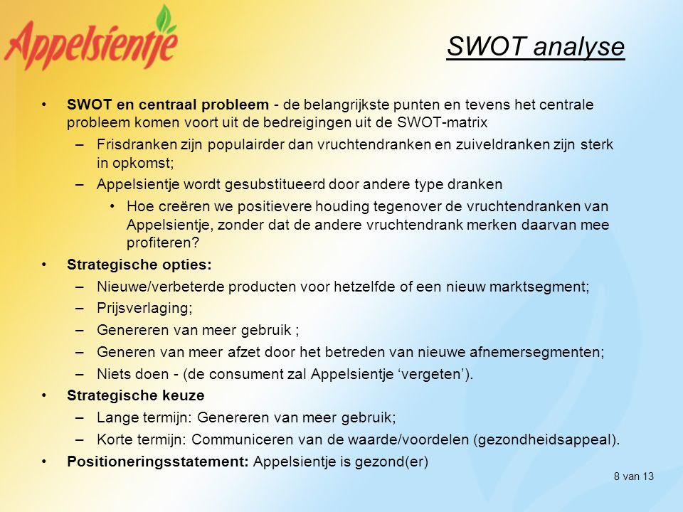 8 van 13 SWOT analyse •SWOT en centraal probleem - de belangrijkste punten en tevens het centrale probleem komen voort uit de bedreigingen uit de SWOT