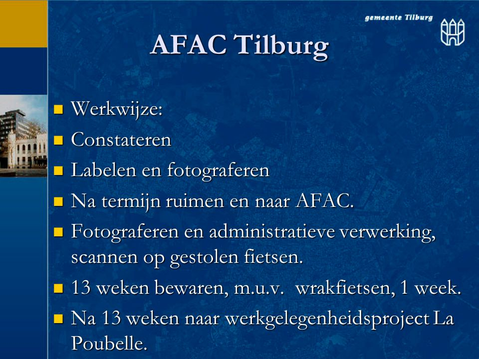 AFAC Tilburg  Werkwijze:  Constateren  Labelen en fotograferen  Na termijn ruimen en naar AFAC.  Fotograferen en administratieve verwerking, scan