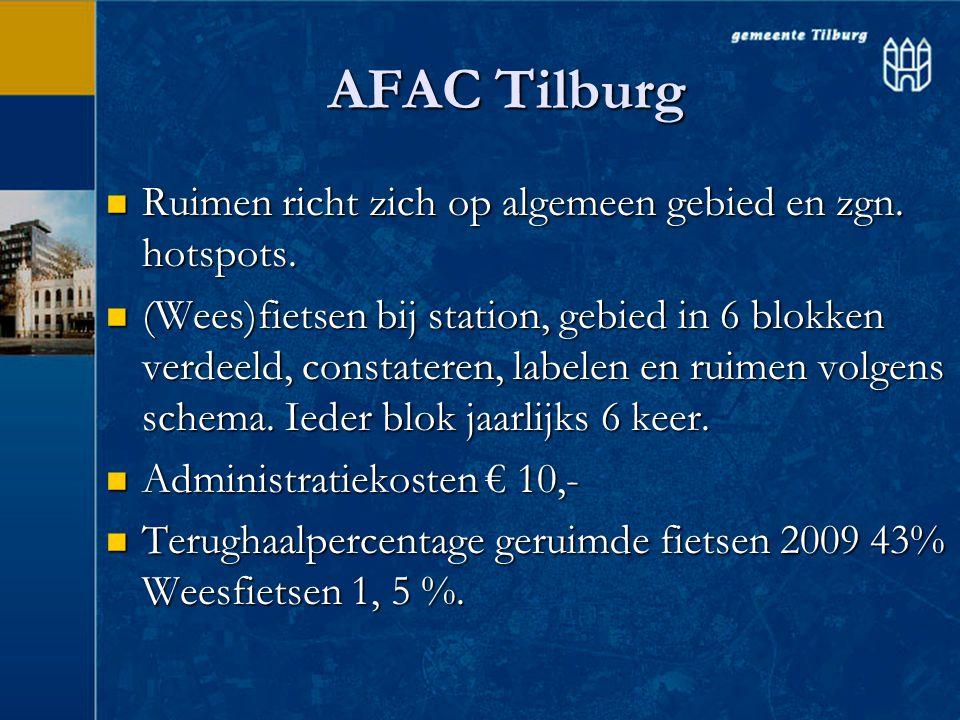 AFAC Tilburg  Ruimen richt zich op algemeen gebied en zgn. hotspots.  (Wees)fietsen bij station, gebied in 6 blokken verdeeld, constateren, labelen