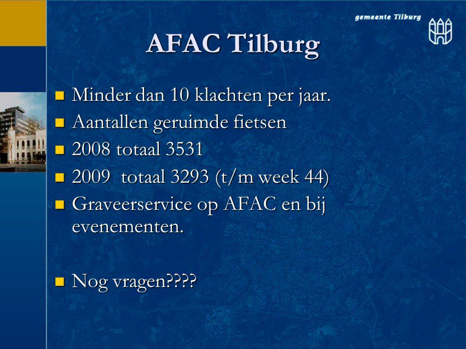 AFAC Tilburg  Minder dan 10 klachten per jaar.  Aantallen geruimde fietsen  2008 totaal 3531  2009 totaal 3293 (t/m week 44)  Graveerservice op A