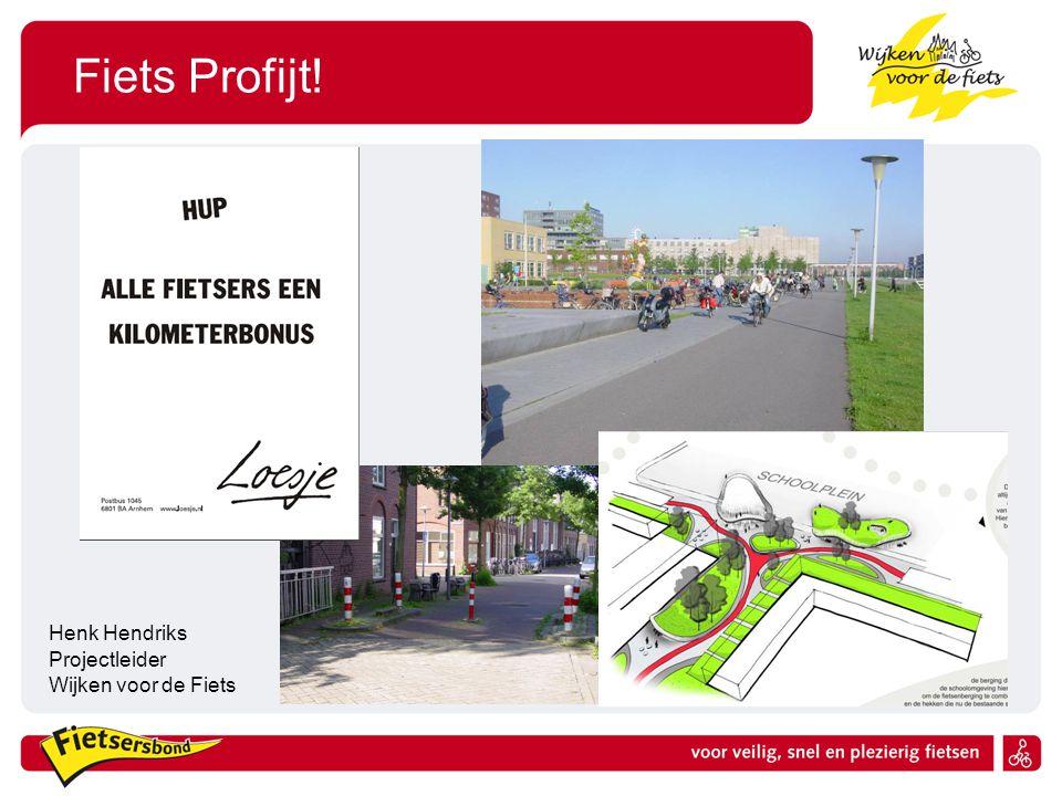 Fiets Profijt! Henk Hendriks Projectleider Wijken voor de Fiets