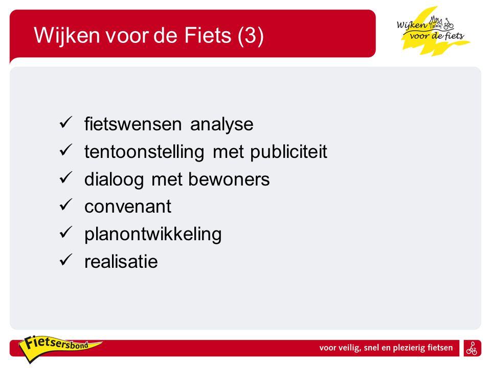 Wijken voor de Fiets (3)  fietswensen analyse  tentoonstelling met publiciteit  dialoog met bewoners  convenant  planontwikkeling  realisatie