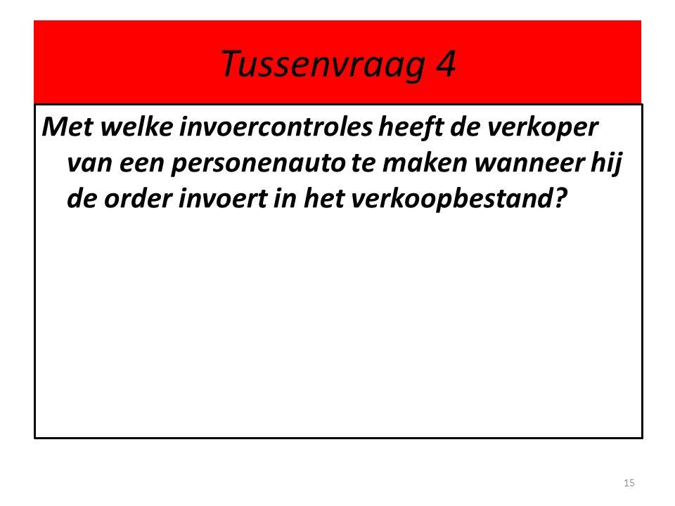 Tussenvraag 4 Met welke invoercontroles heeft de verkoper van een personenauto te maken wanneer hij de order invoert in het verkoopbestand.