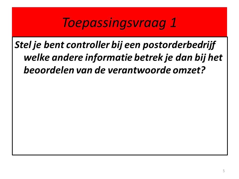 Toepassingsvraag 1 Stel je bent controller bij een postorderbedrijf welke andere informatie betrek je dan bij het beoordelen van de verantwoorde omzet