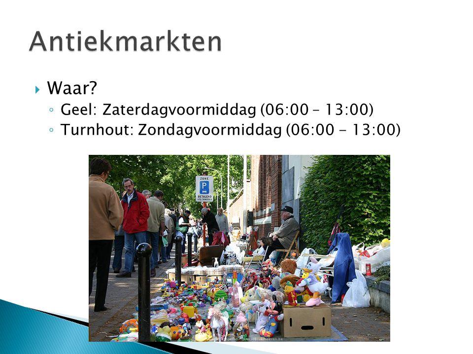  Waar? ◦ Geel: Zaterdagvoormiddag (06:00 – 13:00) ◦ Turnhout: Zondagvoormiddag (06:00 - 13:00)