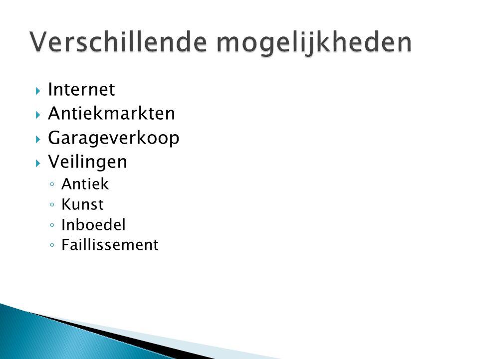  Internet  Antiekmarkten  Garageverkoop  Veilingen ◦ Antiek ◦ Kunst ◦ Inboedel ◦ Faillissement